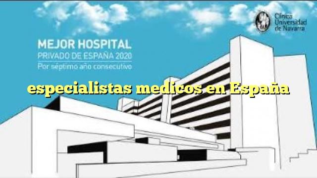 especialistas medicos en España